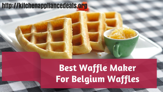 Best Waffle Maker For Belgium Waffles