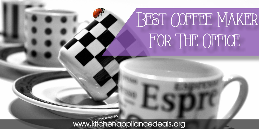 Best Coffee Maker For The Office Or Workplace Kitchen Appliance Deals